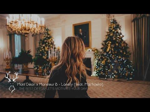 Matt Dean x Monsieur B - Lonely (feat. Machaela) [ Dance & EDM ]   - UCUavX64J9s6JSTOZHr7nPXA