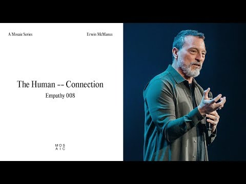 The Human Connection - Empathy  Erwin McManus - Mosaic