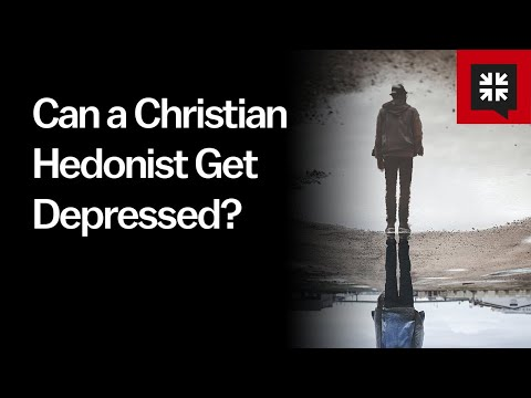 Can a Christian Hedonist Get Depressed // Ask Pastor John