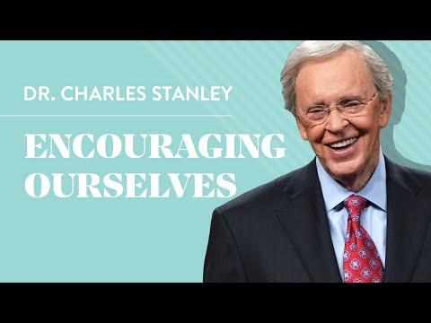 Encouraging Ourselves  Dr. Charles Stanley