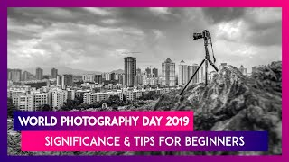 World Photography Day 2019: History, Significance & Tips For Beginners To Click Good Pictures