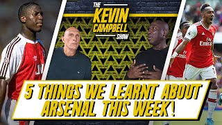 Five Things We've Learnt About Arsenal!   The Kevin Campbell Show ft Lee Judges
