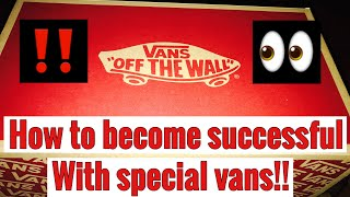 How to become successful with a pair of special vans!!