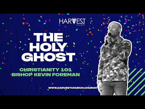 Christianity 101 - The Holy Ghost  - Bishop Kevin Foreman