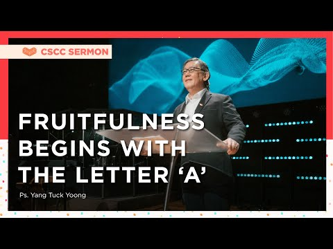 Fruitfulness Begins with the Letter 'A'  Ps. Yang  Cornerstone Community Church  CSCC Sermon