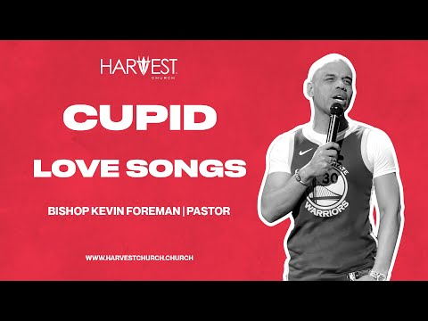 Love Songs - Cupid - Bishop Kevin Foreman
