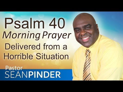 DELIVERED FROM A HORRIBLE SITUATION - PSALM 40 - MORNING PRAYER  PASTOR SEAN PINDER
