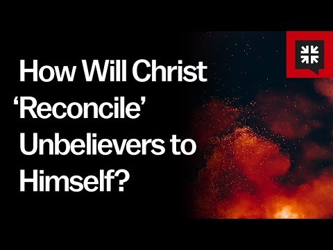 How Will Christ Reconcile Unbelievers to Himself? // Ask Pastor John