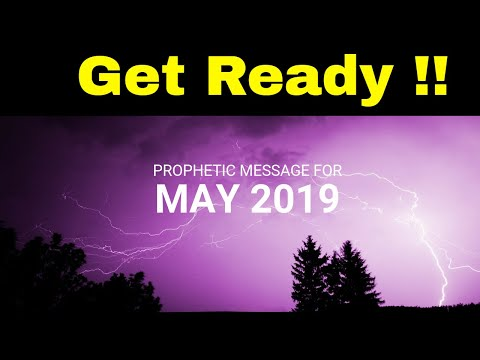 Prophetic Message May 2019 - Get ready!