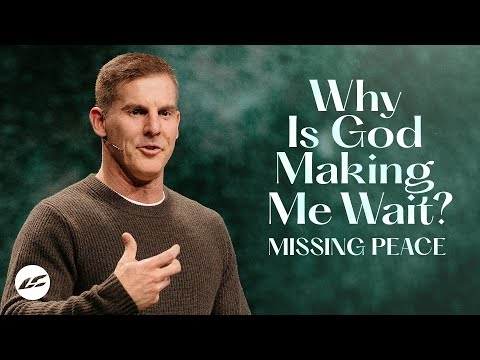 Why is God Making Me Wait? - Missing Peace Part 3