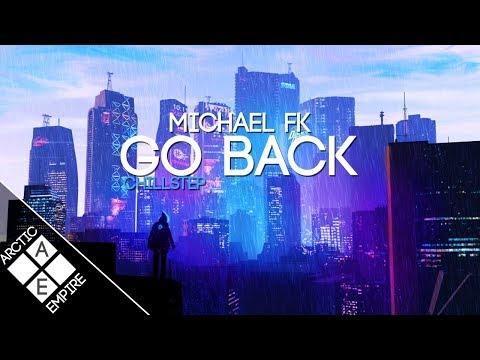 Michael FK - Go Back | Chillstep - UCpEYMEafq3FsKCQXNliFY9A