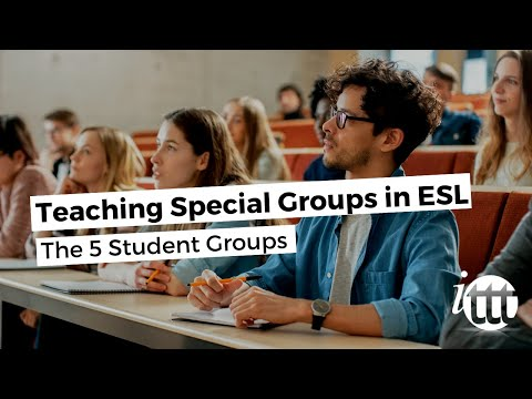 Teaching Special Groups in ESL - The 5 Student Groups