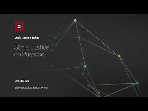 Social Justice on Purpose // Ask Pastor John