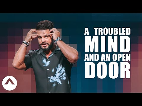 A Troubled Mind And An Open Door  Pastor Steven Furtick  Elevation Church
