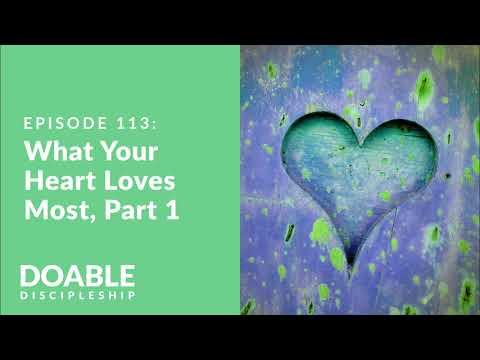 E113 What Your Heart Loves Most - Part 1