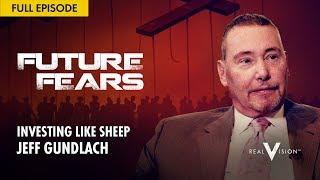 Investing Like Sheep (w/ Jeff Gundlach) | Future Fears