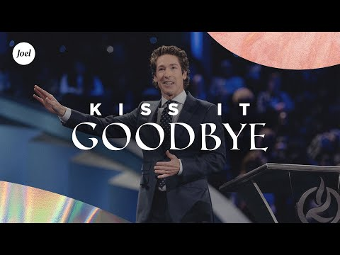 Kiss it Goodbye  Joel Osteen
