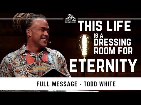 Todd White - This Life is a Dressing Room for Eternity