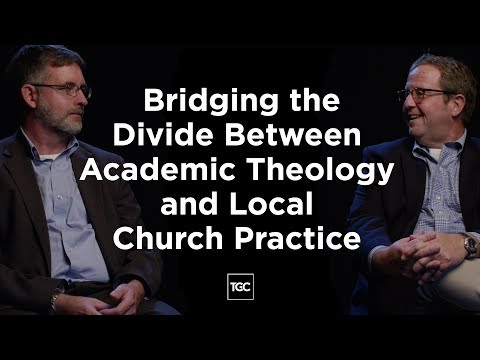 Bridging the Divide Between Academic Theology and Local Church Practice