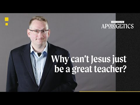 Why Cant Jesus Just Be a Great Teacher?