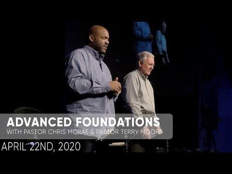 Advanced Foundations  Pastor Chris McRae & Pastor Terry Moore  April 22nd, 2020  Sojourn Church