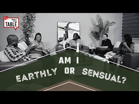 Bring It To The Table  EPISODE 15: Am I earthly or sensual?