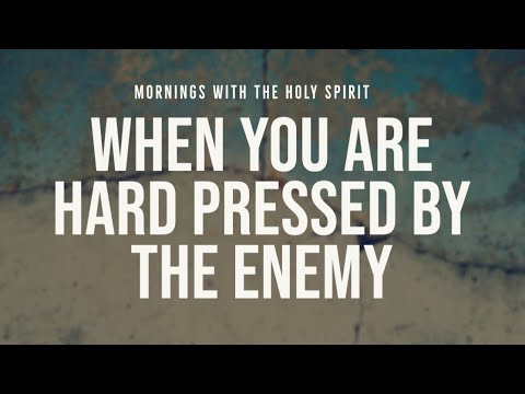 When You're Hard Pressed by the Enemy (Prophetic Prayer & Prophecy)