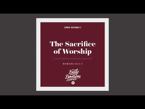 The Sacrifice of Worship - Daily Devotion