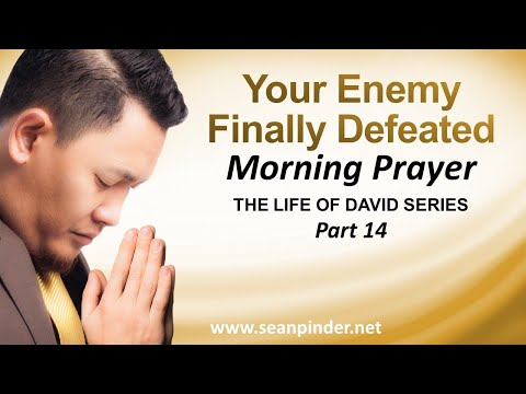 YOUR ENEMY FINALLY DEFEATED - MORNING PRAYER