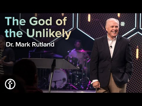 The God of the Unlikely  Dr. Mark Rutland