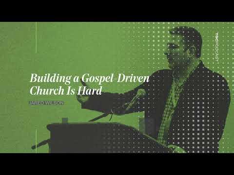Jared Wilson  Building a Gospel-Driven Church Is Hard  TGC Podcast