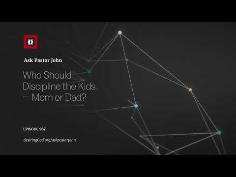 Who Should Discipline the Kids  Mom or Dad? // Ask Pastor John