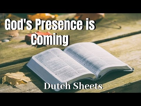 God's Presence is Coming - Dutch Sheets