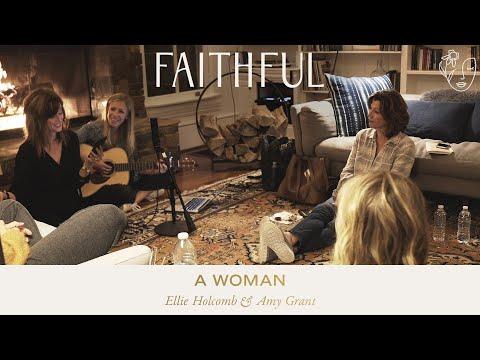 A Woman  FAITHFUL featuring Amy Grant & Ellie Holcomb