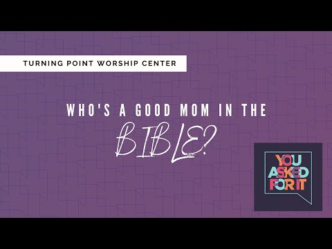 You Asked For It: Who Is A Good Mom In the Bible?
