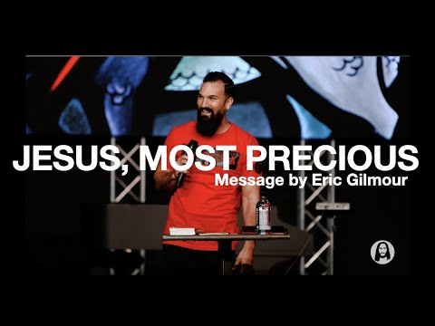 Jesus, Most Precious  A Message by Eric Gilmour