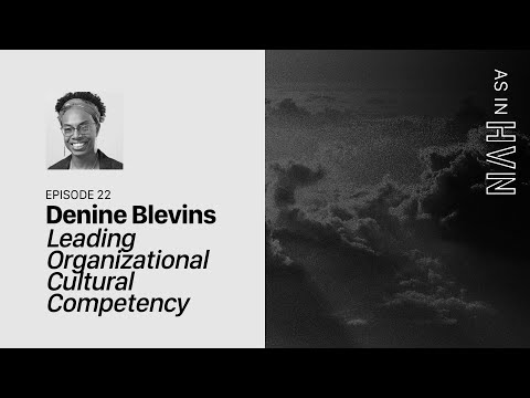 Leading Organizational Cultural Competency  As In Heaven Episode 22  Denine Blevins