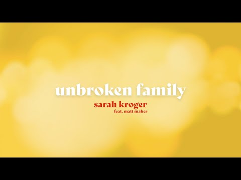 Unbroken Family - Sarah Kroger feat. Matt Maher (Official Lyric Video)