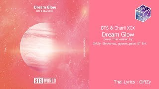 [Thai Ver.] BTS & Charli XCX - Dream Glow l Cover by GiftZy, Blacksnow, ggonesupakn, BT Ent.