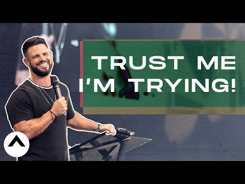 Trust Me I'm Trying!  Elevation Church  Pastor Steven Furtick