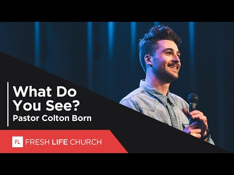 What Do You See?  Pastor Colton Born