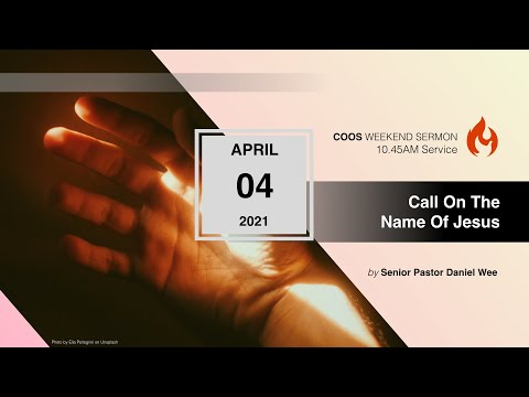 Call On The Name of Jesus [COOS Resurrection Weekend Service-Senior Pastor Daniel Wee]