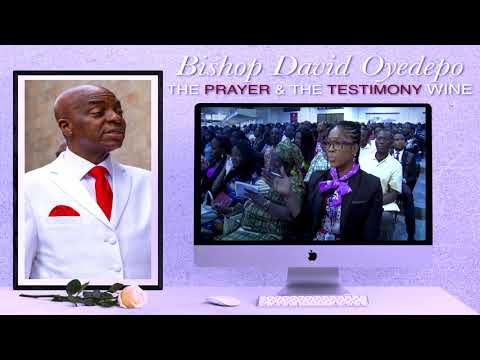Bishop Oyedepo  The Prayer & The Testimony Wine