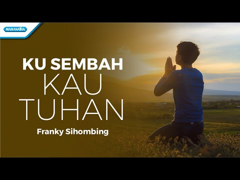 Ku Sembah Kau Tuhan - Franky Sihombing (with lyric)