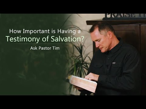 How Important is Having a Testimony of Salvation? - Ask Pastor Tim