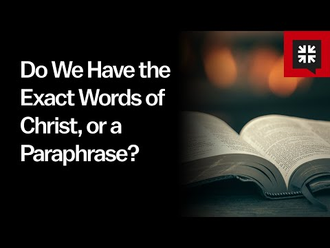 Do We Have the Exact Words of Christ, or a Paraphrase? // Ask Pastor John