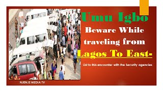 Igbos Travelling From Lagos To The East? Listen To This & Be Careful Especially Diasporas