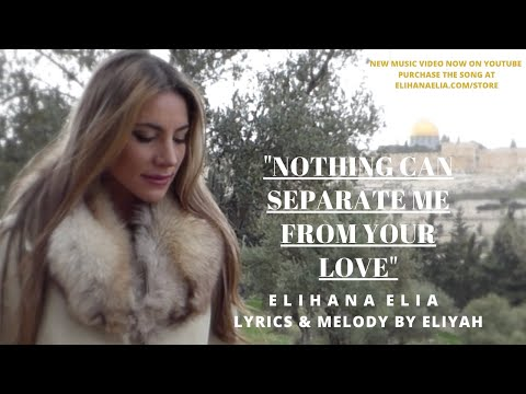 NOTHING CAN SEPARATE ME FROM YOUR LOVE  ELIHANA