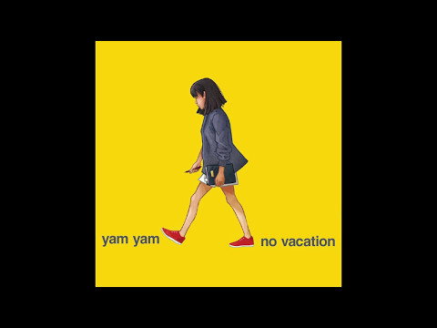 No Vacation - Yam Yam - UCNYJOAz1J80HEJy2HSM772Q