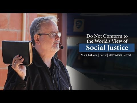 Do Not Conform to the World's View of Social Justice - Mark LaCour